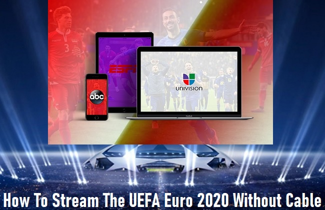 How To Stream The UEFA Euro 2020 Without Cable
